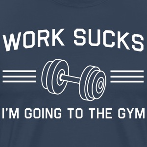 Work Sucks I'm Going to the Gym T-Shirts - Men's Premium T-Shirt