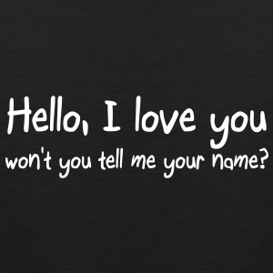 Hello I love you won't you tell me your name T-Shirts - Männer Premium Tank Top