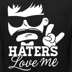 Like a haters love hate me moustache boss sir meme T-Shirts