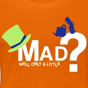 Mad? well only a little T-Shirts - Women's Premium T-Shirt