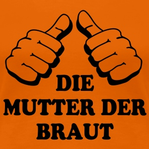 Mutter der Braut - Frauen Premium T-Shirt