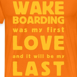 wakeboarding was my first love T-shirts - Premium-T-shirt herr