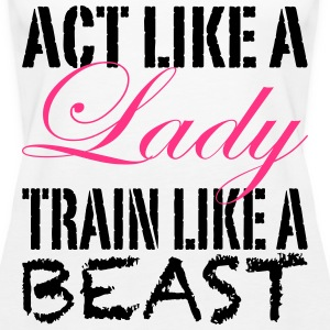 Act Like A Lady Tops - Frauen Premium Tank Top
