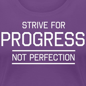 Strive For Progress Not Perfection T-Shirts - Women's Premium T-Shirt