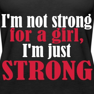 Not Strong for a Girl just Strong Tops - Vrouwen Premium tank top