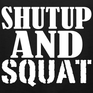 Shut up and SQUAT T-shirts - Mannen Premium tank top
