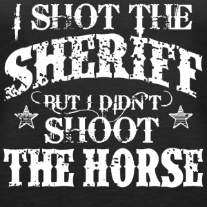 I Shot The Sheriff, But Not The Horse - White Tops - Frauen Premium Tank Top