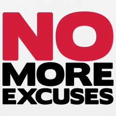 No More Excuses T-Shirts