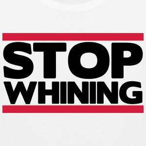 Stop whining T-Shirts - Männer Premium Tank Top