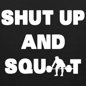 Shut Up And Squat T-Shirts - Men's Premium Tank Top