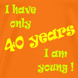 I have only 40 years, I am young ! T-shirts - Mannen Premium T-shirt
