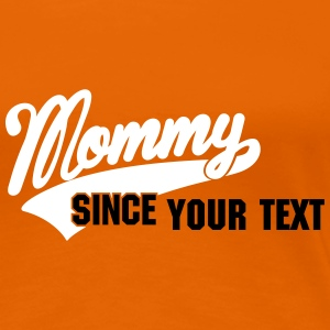 mommy since - your text here T-shirts - Premium-T-shirt dam