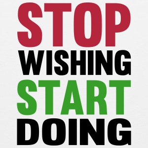 Stop Wishing Start Doing T-shirts - Mannen Premium tank top