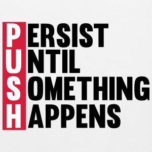 Push until something happens Magliette - Canotta premium da uomo