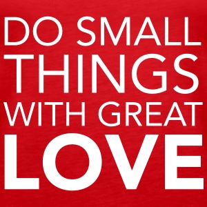 Do Small Things With Great Love Tops - Frauen Premium Tank Top