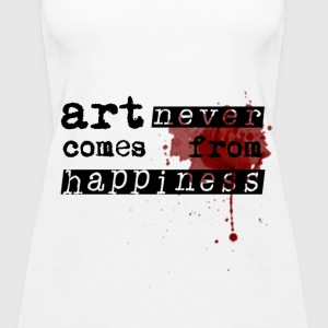 Art Never Comes From Happiness  - Frauen Premium Tank Top