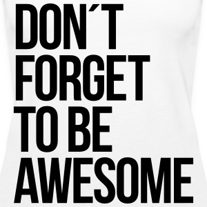 Don´t forget to be awesome Tops - Frauen Premium Tank Top