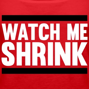 Watch Me Shrink Tops - Frauen Premium Tank Top