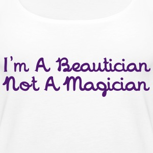 I'm A Beautician Not A Magician Topper - Premium singlet for kvinner