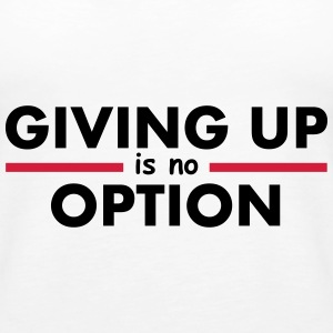 Giving Up is no Option Topy - Tank top damski Premium