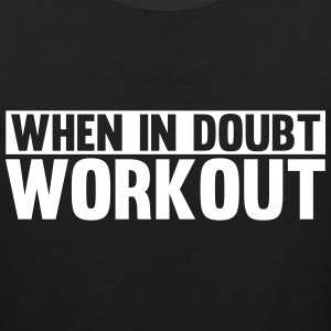 When in Doubt. Workout! Tee shirts - Débardeur Premium Homme