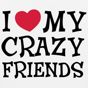 I Love My Crazy Friends T-Shirts - Men's Premium Tank Top