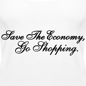 Save The Economy, Go Shopping Tops - Frauen Premium Tank Top