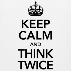 Keep Calm And Think Twice T-Shirts