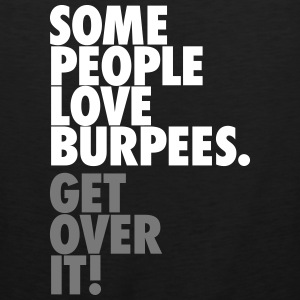 Some People Love Burpees - Get Over It T-Shirts - Men's Premium Tank Top