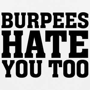 Burpees Hate You Too T-Shirts - Men's Premium Tank Top