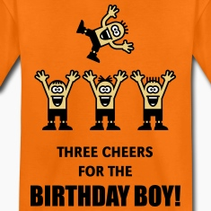 Three Cheers For The Birthday Boy! (3C) Shirts