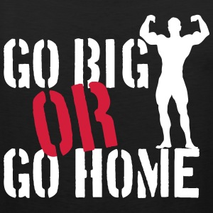 Go Big Or Go Home T-Shirts - Men's Premium Tank Top