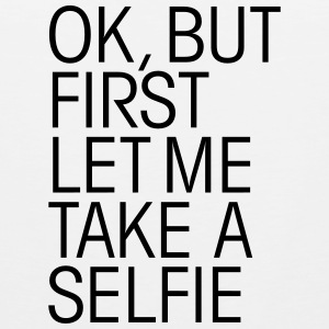 OK, But First Let Me Take A Selfie T-shirts - Mannen Premium tank top