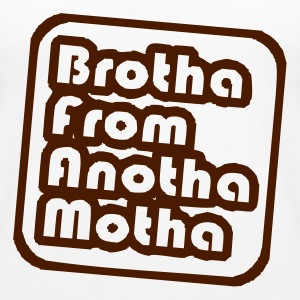 Brotha from anotha mother - Frauen Premium Tank Top