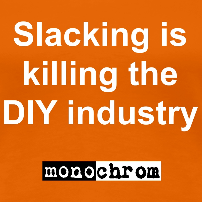 Slacking is killing the DIY industry - wmn