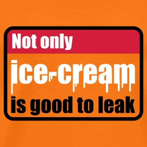 Goldorange Not only ice-cream is good to leak © T-Shirts - T-shirt Premium Homme