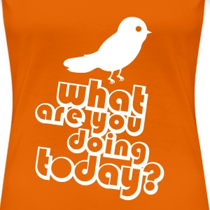 What are you doing today? Koninginnedag - Vrouwen Premium T-shirt