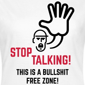 Stop Talking! This Is A Bullshit Free Zone! Shirt - Women's T-Shirt