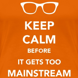 Keep Calm Mainstream Tee shirts - T-shirt Premium Femme