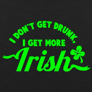I Don't get DRUNK, I get more IRISH ST PATRICK's DAY design T-Shirts - Men's Premium Tank Top