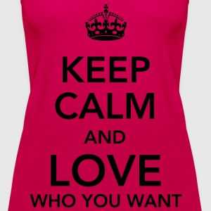 keep calm and love who you want Tops - Vrouwen Premium tank top