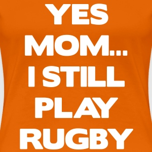 Yes Mom... I Still Play Rugby T-shirts - Premium-T-shirt dam