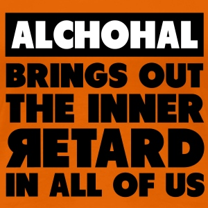 Alchohal Brings Out the Inner Retard in All of Us T-shirts - Vrouwen Premium T-shirt