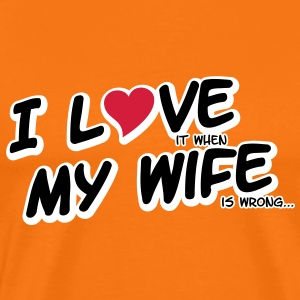 I LOVE it when MY WIFE is wrong T-shirts - Mannen Premium T-shirt