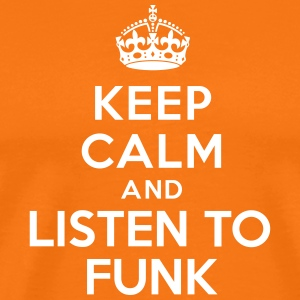 Keep calm and listen to Funk Tee shirts - T-shirt Premium Homme