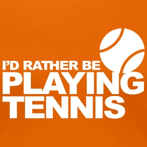 I'd Rather be Playing Tennis Tee shirts - T-shirt Premium Femme