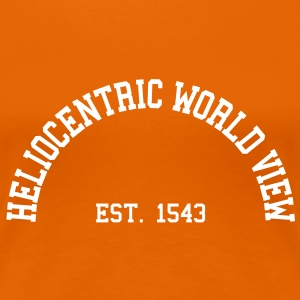 Heliocentric World View - Est. 1543 T-Shirts - Women's Premium T-Shirt