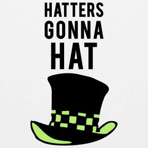 Hatters gonna hat Tank Tops - Men's Premium Tank Top