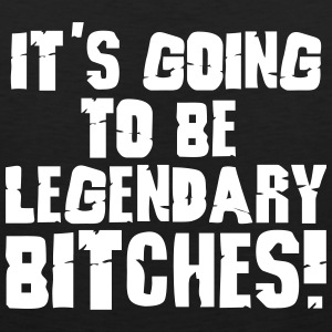 it's going to be legendary bitches 1c T-Shirts - Men's Premium Tank Top