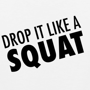 Drop It Like A Squat Magliette - Canotta premium da uomo